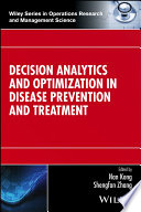 Decision Analytics And Optimization In Disease Prevention And Treatment : techniques for disease prevention and...