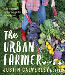 The Urban Farmer : life in the city by growing...