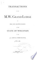 Transactions of the M. W. Grand Lodge of Free and Accepted Masons of the State of Wisconsin, at Its ... Annual Communication