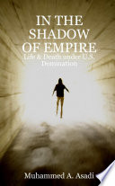 IN THE SHADOW OF EMPIRE: Life & Death Under U.S. Domination : ...