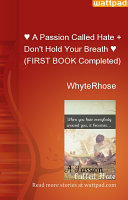 A Passion Called Hate   Don t Hold Your Breath      FIRST BOOK Completed