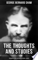 The Thoughts And Studies Of G Bernard Shaw Personal Letters Articles Lectures Essays