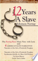 Twelve Years a Slave Including Roaring River Music Note and Four American Slave Narratives and Roaring River Music Note and Lyric  Narrative of the Life of Frederick Douglass  Incidents in theLife of a Slave Girl Written  Up from Slavery