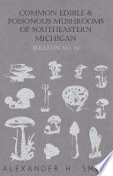 Common Edible and Poisonous Mushrooms of Southeastern Michigan