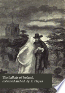 The Ballads Of Ireland, Collected And Ed. By E. Hayes : ...