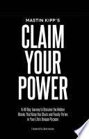 Mastin Kipp s Claim Your Power Book PDF