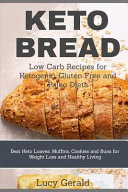 Keto Bread Low Carb Recipes For Ketogenic Gluten Free And Paleo Diets Best Keto Loaves Muffins Cookies And Buns For Weight Lo