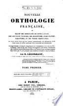 Nouvelle orthologie fran  aise  ou Trait   des difficult  s de cette langue  des locutions vicieuses  des homonymes
