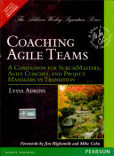 Coaching Agile Teams  A Companion for ScrumMasters  Agile Coaches  and Project Managers in Transition