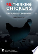 Re Thinking Chickens The Discourse Around Chicken Farming In British Newspapers And Campaigners Magazines 1982 2016