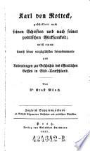 Karl (Carl) von Rotteck, geschildert nach seinen Schriften und nach seiner politischen Wirksamkeit; nebst einem Umriß seiner vorzüglichsten Lebensmomente und Andeutungen zur Geschichte des öffentl. Geistes in Süd-Teutschland