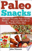 Paleo Snacks  100 Super Healthy Paleo Snack Recipes   Important Details on the Popular Paleo Diet