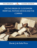 On the Origin of Clockwork Perpetual Motion Devices and the Compass   The Original Classic Edition