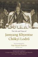 The Life and Times of Jamyang Khyentse Ch  kyi Lodr