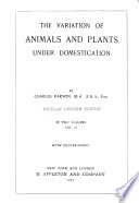 Works of Charles Darwin  The variation of animals and plants under domestication in man and animals