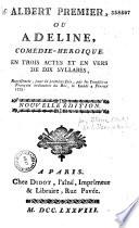 Albert premier, ou Adeline. Comédie-héroïque, en trois actes et en vers [par le Blanc de Guillet]... représentée pour la première fois par les Comédiens françois ordinaires du Roi, le lundi 4 février 1775
