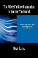 The Atheist s Bible Companion to the New Testament