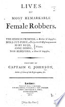 "Lives of the most remarkable Female Robbers, etc. [Extracts from ""A General History of the Lives and Adventures of the most Famous Highwaymen, etc.""]"
