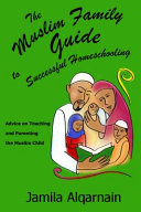 The Muslim Family Guide To Successful Homeschooling