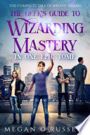 The Geek S Guide To Wizarding Mastery In One Epic Tome