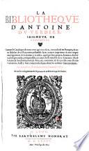 La Bibliotheque d'Antoine du Verdier, contenant le Catalogue de tous ceux qui ont excrit, ou traduict en Francois (etc.)