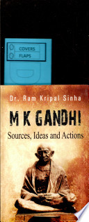 M K Gandhi : Sources, Ideas And Actions