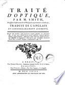 Traité d'optique, par m. Smith, professeur d'astronomie & de philosophie experimentale a Cambridje, traduit de l'anglais et considérablement augmenté
