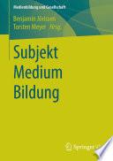Subjekt Medium Bildung