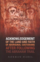 Acknowledgement of the Land and Faith of Aboriginal Custodians After Following the Abraham Trail Invitation Of My Mentors The Rainbow Spirit Elders