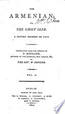 The Armenian  Or  the Ghost Seer     Translated from the German of F  Schiller  and  from Vol  i P  155 to the End  from the Spurious Continuation of E  F  Follenius      by the Rev  W  Render