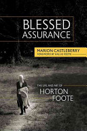 Blessed assurance : the life and art of Horton Foote / Marion Castleberry.