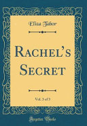 Rachel's Secret, Vol. 3 Of 3 (Classic Reprint) : feeling tired and worn, glad to sit down...