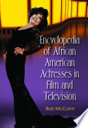 Encyclopedia of African American Actresses in Film and Television