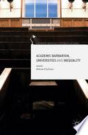 Academic Barbarism  Universities and Inequality