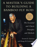 A Master's Guide To Building A Bamboo Fly Rod : fly rod. fly fishing has a long...