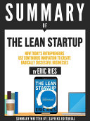 Summary Of  The Lean Startup  How Today s Entrepreneurs Use Continuous Innovation To Create Radically Successful Businesses   By Eric Ries
