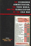 The Eisenhower Administration  the Third World  and the Globalization of the Cold War