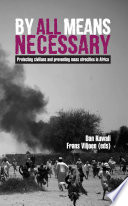 By all means necessary  Protecting civilians and preventing mass atrocities in Africa