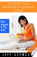 Create Your Website In Simple Steps - For Ages 9 To 99!