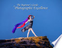 The Beginner s Guide to Photographic Excellence