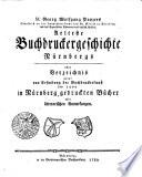 M. Georg Wolfgang Panzers Schaffers an der Hauptpfarrkirche bey st. Sebald in Nürnberg, und des Pegnesischen Blumenordens daselbst Präses, Aelteste Buchdruckergeschichte Nürnbergs oder Verzeichnis aller von Erfindung der Buchdruckerkunst bis 1500 in Nürnberg gedruckten Bücher