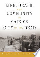 Life  Death  and Community in Cairo s City of the Dead