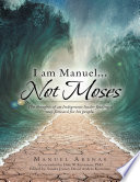 I am Manuel    Not Moses  The Thoughts of an Indigenous Leader Finding a Way Forward for His People