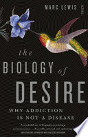 The Biology Of Desire : into and out of addiction, a renowned neuroscientist...