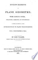 Euclid S Elements Of Plane Geometry Books 1 6 With Copious Notes To Which Is Subjoined A Brief Introduction To Plane Trigonometry With A Trigonometrical Table By J Walker