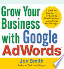 Grow Your Business with Google AdWords  7 Quick and Easy Secrets for Reaching More Customers with the World s  1 Search Engine