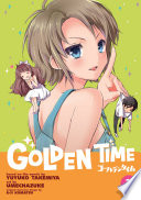 Golden Time Vol. 3 : he'd hoped. recently rejected but the fiery...
