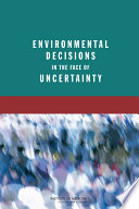 Environmental Decisions In The Face Of Uncertainty