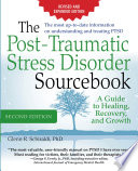 The Post Traumatic Stress Disorder Sourcebook  Revised and Expanded Second Edition  A Guide to Healing  Recovery  and Growth