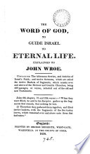 The Word Of God To Guide Israel To Eternal Life Explained To John Wroe Containing Articles Of Israel S Faith And 12 Sermons